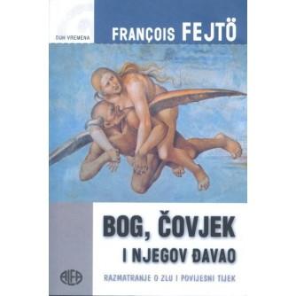 FRANCOIS FEJTÖ : BOG, ČOVJEK I NJEGOV ĐAVAO